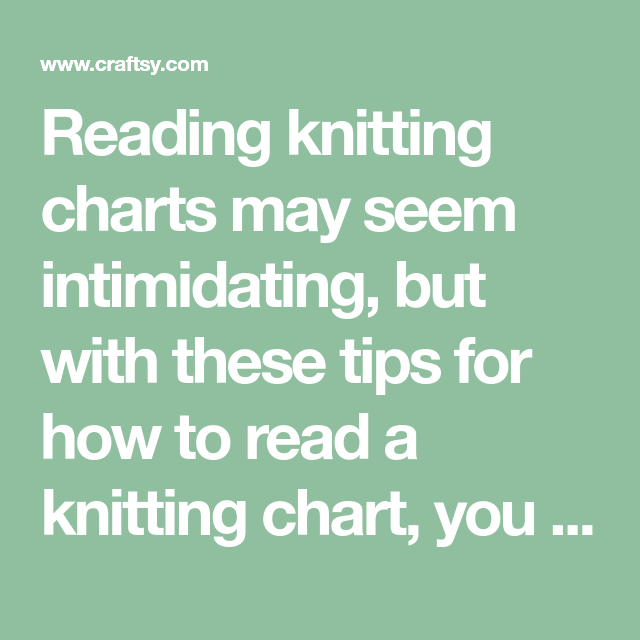 Reading Knitting Charts May Seem Intimidating But With These Tips