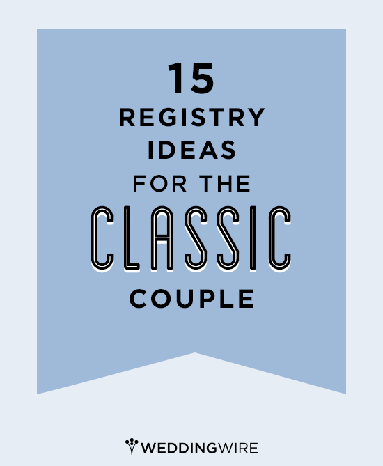 Timeless Wedding Registry Ideas For The Classic Bride And
