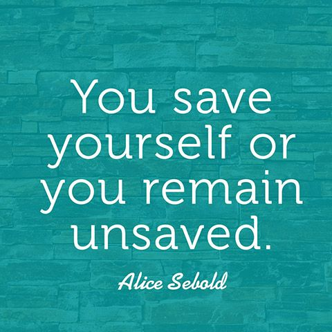 Quote About Saving Yourself   Alice Sebold | Inspirational Quotes