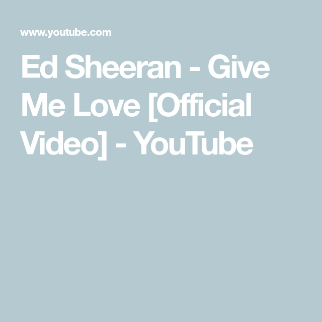 Ed Sheeran Give Me Love Official Video Youtube