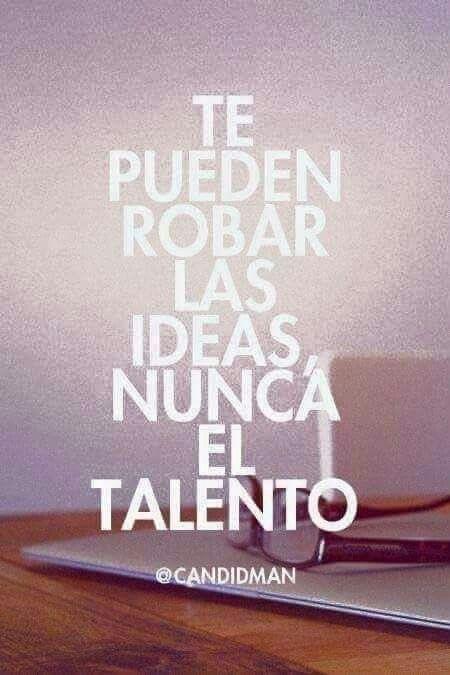 Te Pueden Robar Las Ideas Nunca El Talento Motivacion