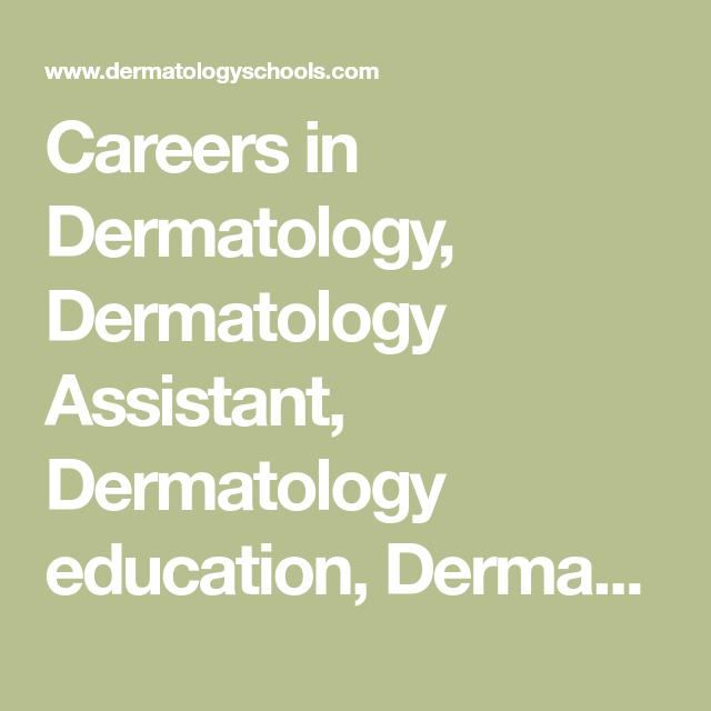 Careers In Dermatology Dermatology Assistant Dermatology Education