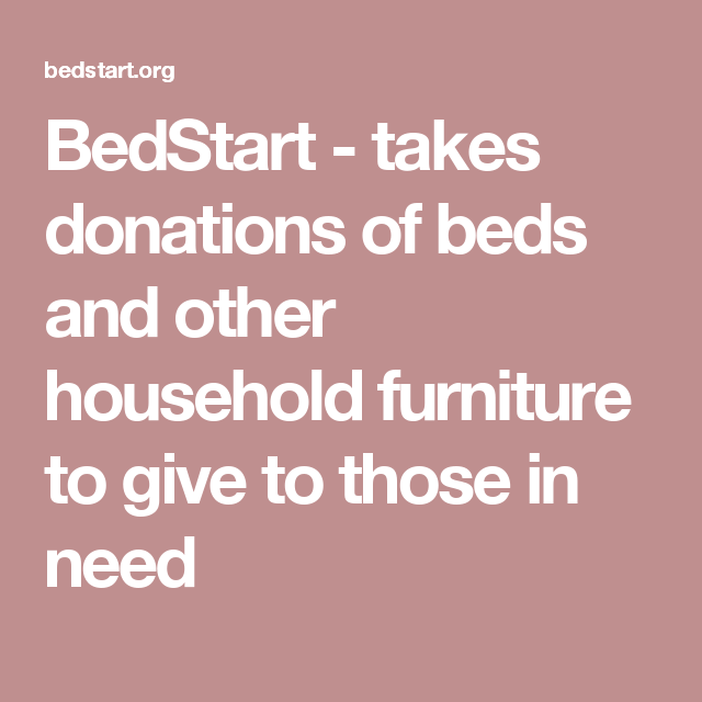 Bedstart Takes Donations Of Beds And Other Household Furniture To Give To Those In Need Household Furniture Household Donate