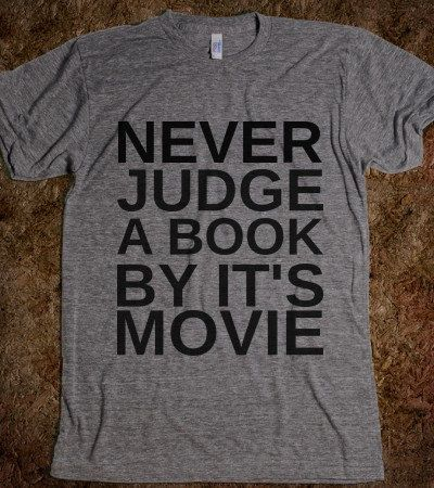 086d237a Never Judge a Book By Its Movie T-Shirt<<Love the message, except