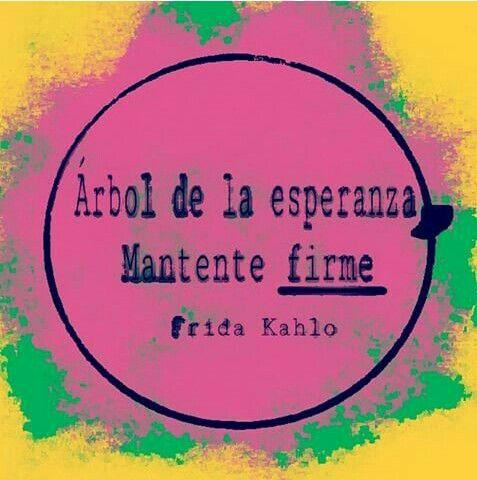 Arbol De La Esperanza Matente Firme Fridakahlo Quotes Frases Mujer Esperanza Valor Diseno