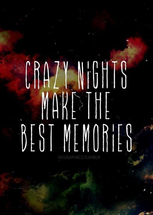Crazy Nights Memories Quote Night Out Quotes Friends Quotes Party Quotes