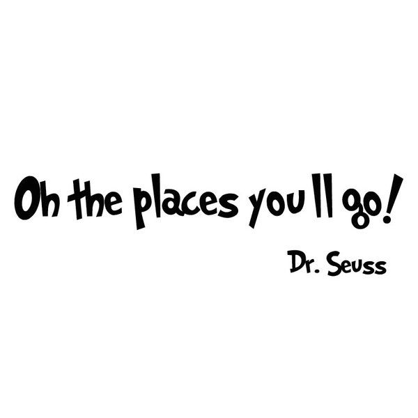 Oh The Places You Ll Go Dr Seuss Wall Decal Dr Seuss Wall Decals Go For It Quotes The Places Youll Go