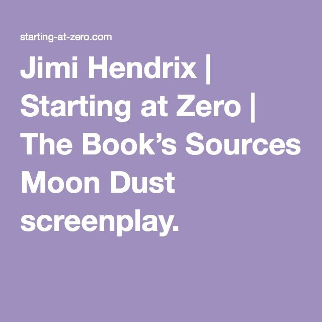 Jimi Hendrix | Starting at Zero | The Book's Sources Moon Dust screenplay.