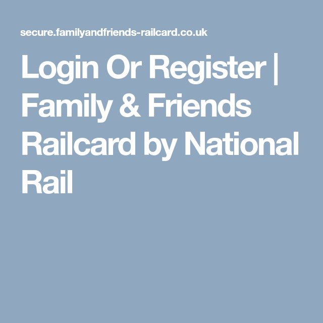 Login Or Register Family Friends Railcard By National Rail National Rail Friends Family Family