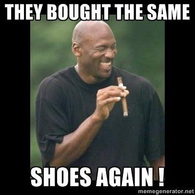 Michael Jordan Said They Bought The Same Shoes Again Lololol Funny Memes Memes Make Me Laugh