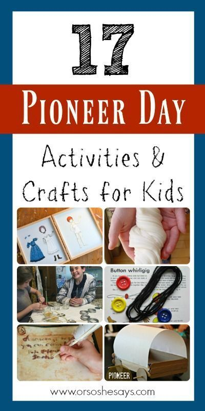 17 Pioneer Day Activities and Crafts for Kids (she: Mariah)
