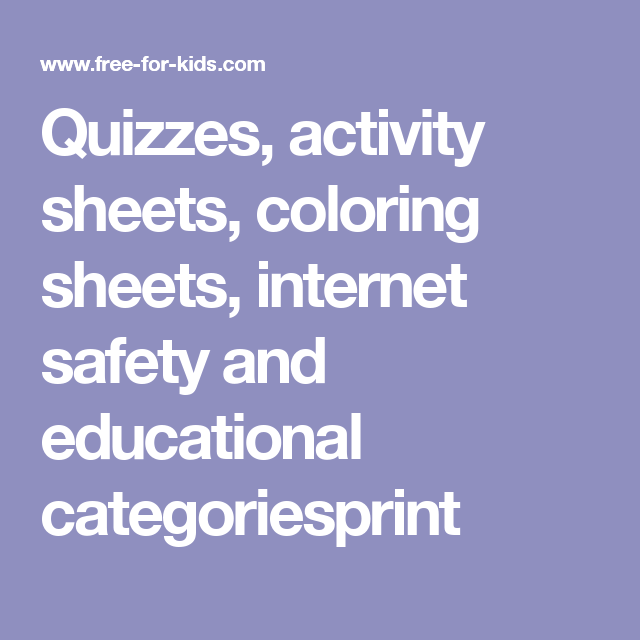 Quizzes, Activity Sheets, Coloring Sheets, Internet Safety And Educational  Categoriesprint