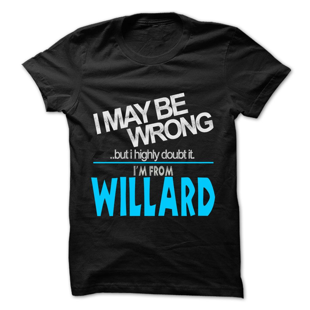 nice I May Be Wrong But I Highly Doubt It I am From... Willard - 99 Cool City Shirt !