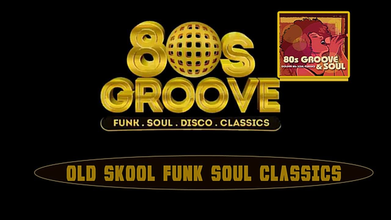 Old Skool Funk Soul Classics Best Song Of All Time Best Songs