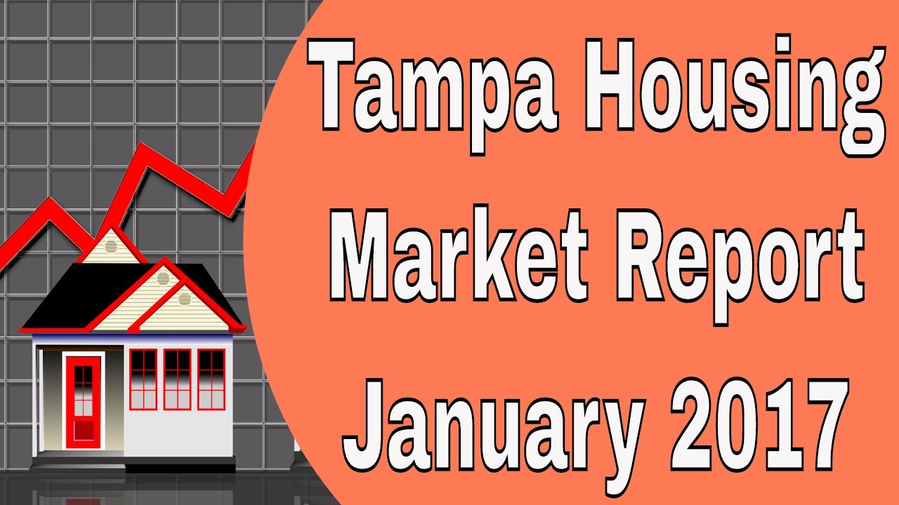 Tampa Housing Market Report For January 2017 Tampa Real Estate