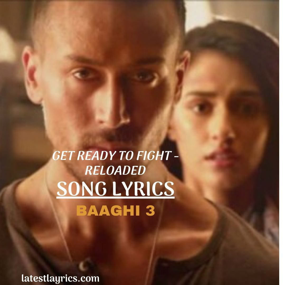 Get Ready To Fight Reloaded Song Lyrics Are Taken From The Baaghi