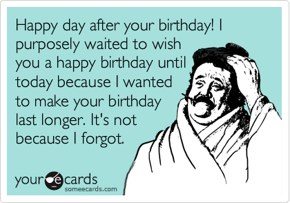 85 Happy Belated Birthday Memes Sometimes You Need A Friend Who Ll Remember Your Birthday Some Belated Birthday Funny Birthday Humor Happy Birthday Friend