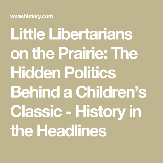 Little Libertarians on the Prairie: The Hidden Politics Behind a Children's Classic - History in the Headlines