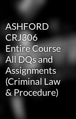 """Read """"ASHFORD CRJ306 Entire Course All DQs and Assignments (Criminal Law & Procedure)"""" #wattpad #science-fiction Visit Now for Complete Courses:   www.hwguides.com"""