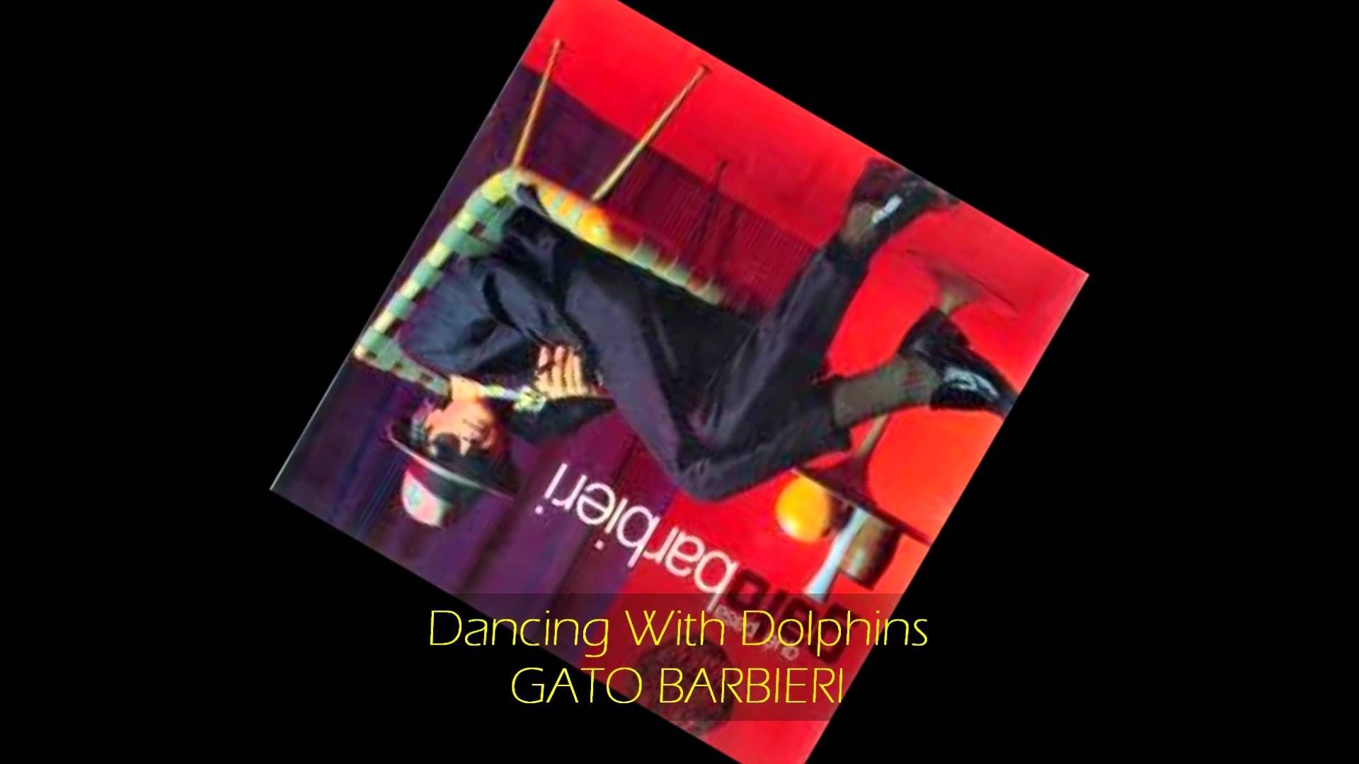 Gato Barbieri - DANCING WITH DOLPHINS