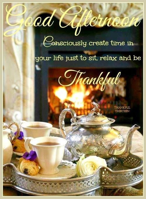 Good Afternoon Relax And Be Thankful   Good afternoon quotes, Afternoon  quotes, Good evening greetings