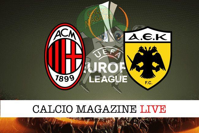 Milan-AEK Atene: probabili formazioni cronaca e risultato in tempo reale