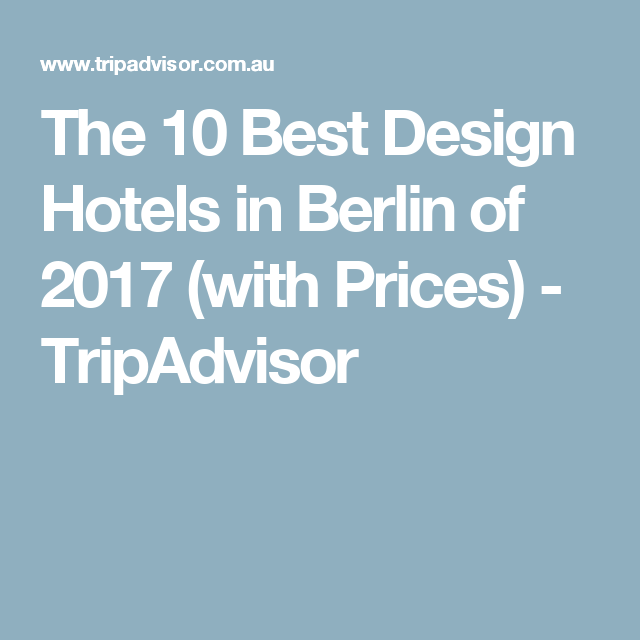 The 10 Best Design Hotels In Berlin Of 2017 With Prices Tripadvisor