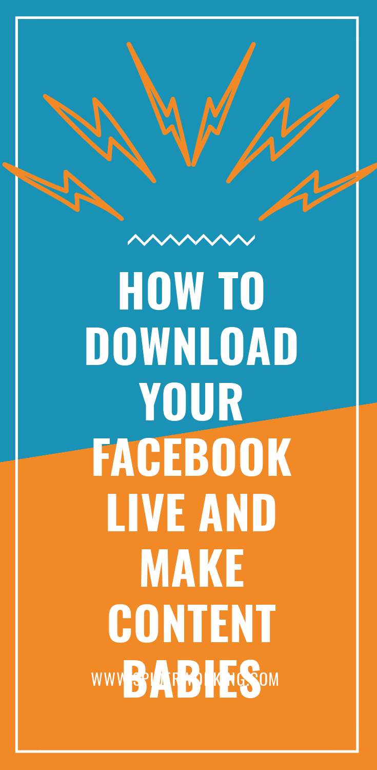 How To Download Your Facebook Live And Make Content Babies Facebook Video Marketing Facebook Live Facebook Features