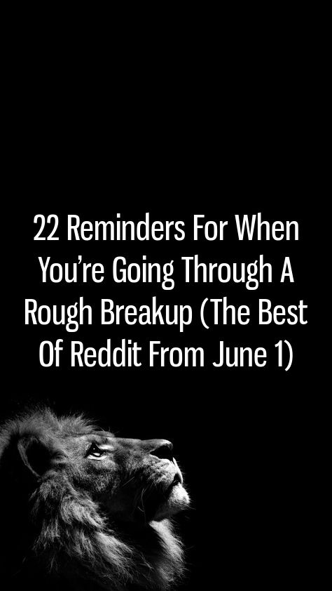 22 Reminders For When You're Going Through A Rough Breakup
