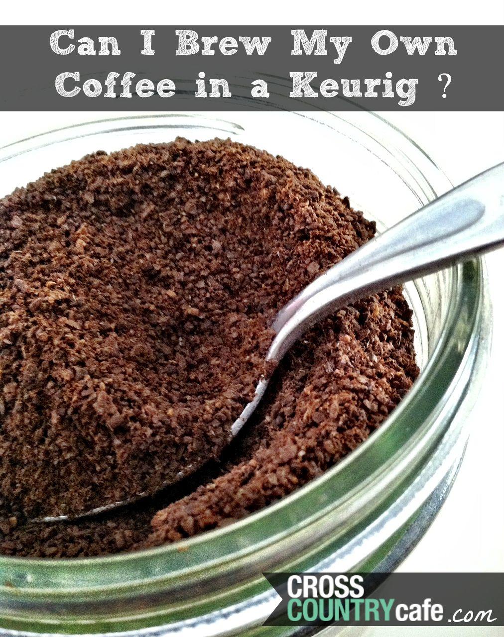 Can i brew my own coffee in a keurig brewer keurig
