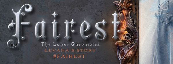 Win A Copy Of The Book �Fairest: The Lunar Chronicles: Levana�s Story� By Marissa Meyer