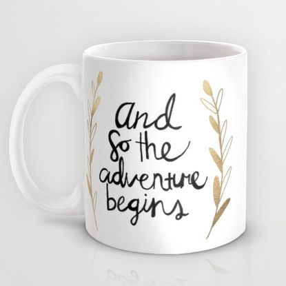 The Adventure Begins Mug by Tangerine-Tane | Society6