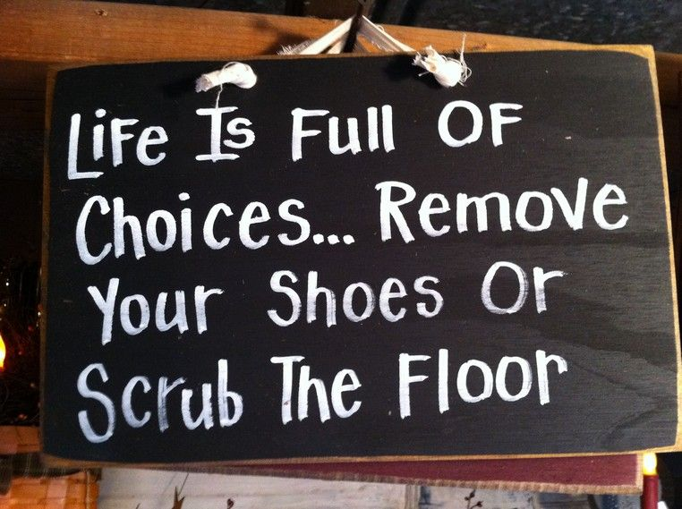 efa16e0720006 Life is Full of Choices Remove your shoes or Scrub the floor sign ...