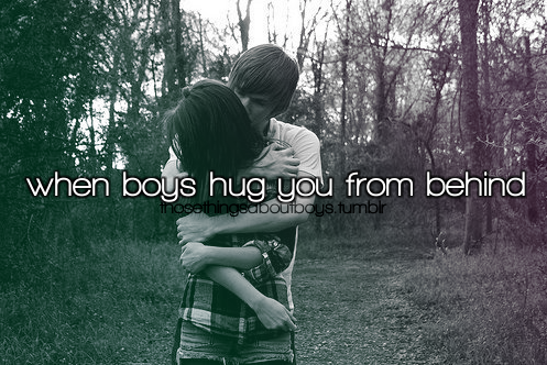 When a guy hugs you from behind