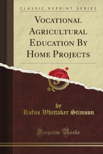 Vocational Agricultural Education By Home Projects (Classic Reprint) by Rufus Whittaker Stimson. $12.16. Publication: June 25, 2012. Publisher: Forgotten Books (June 25, 2012)