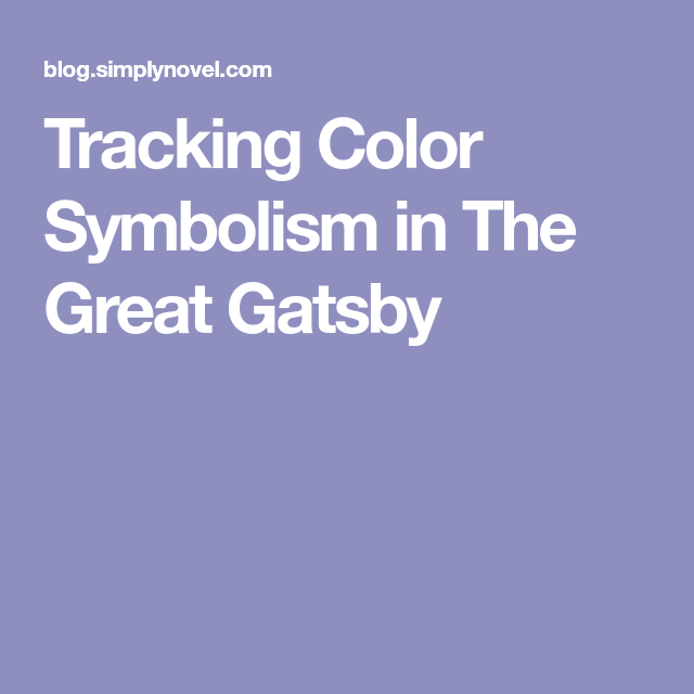Tracking Color Symbolism In The Great Gatsby The Great Gatsby