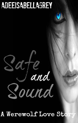 Wattpad User: AdeeIsabellaGrey Title: Safe and Sound: A