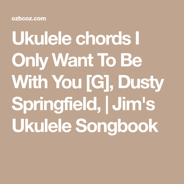 Ukulele chords I Only Want To Be With You [G], Dusty Springfield ...