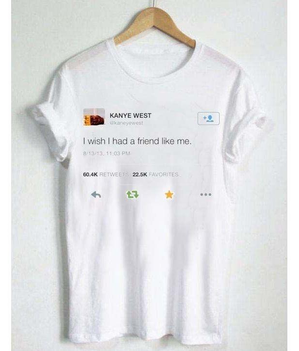 Kanye West Wish Had A Friend Like Me T Shirt In 2020 Aesthetic Shirts Aesthetic T Shirts Kanye Shirt
