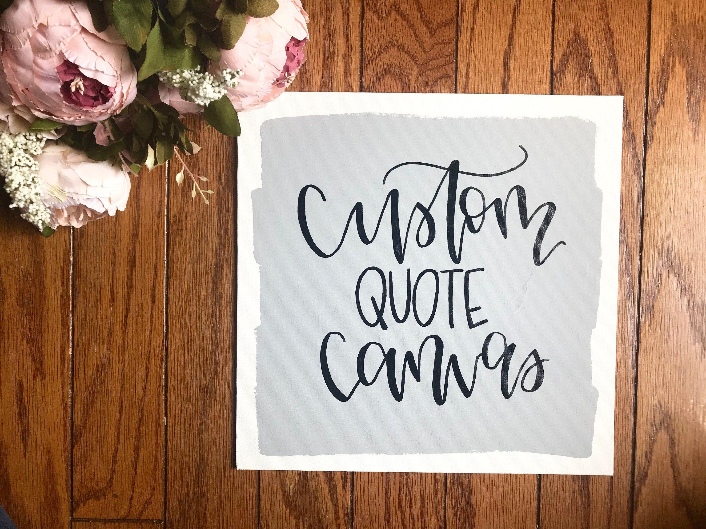 Custom Quote Canvas Custom Quote Quotes On Canvas Custom Wall Art Custom Canvas Signs Custom Canvas Quo In 2020 Custom Quote Canvas Custom Wall Art Canvas Quotes