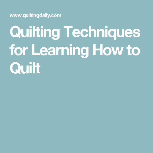 Quilting Techniques for Learning How to Quilt