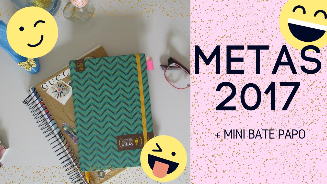 Metas 2017 + Mini Bate Papo