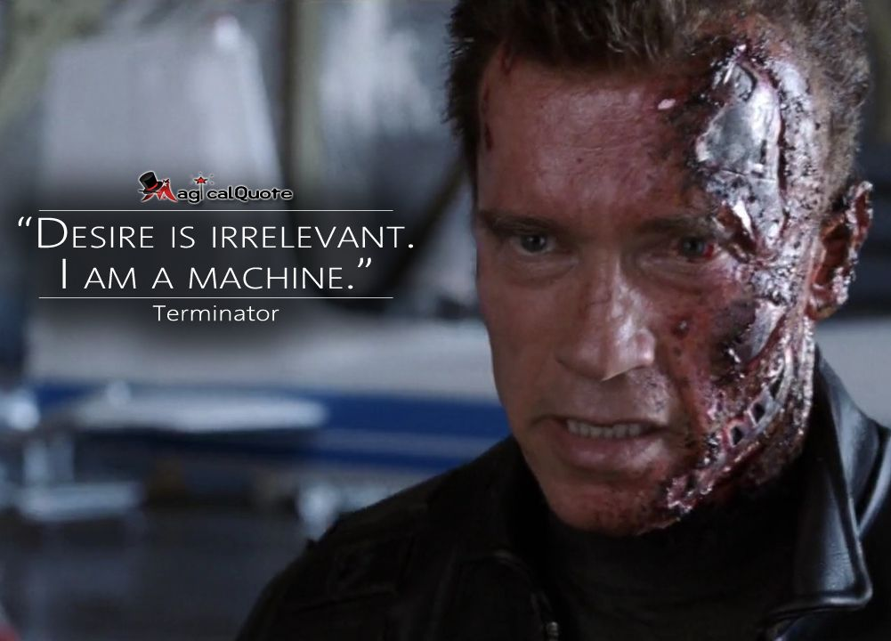 Class Act Movie Quotes: Desire Is Irrelevant. I Am A Machine