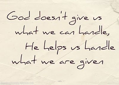So True I See The Quote Saying That God Only Gives Us What We Can