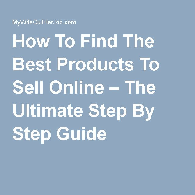How To Find The Best Products To Sell Online – The Ultimate Step By Step Guide