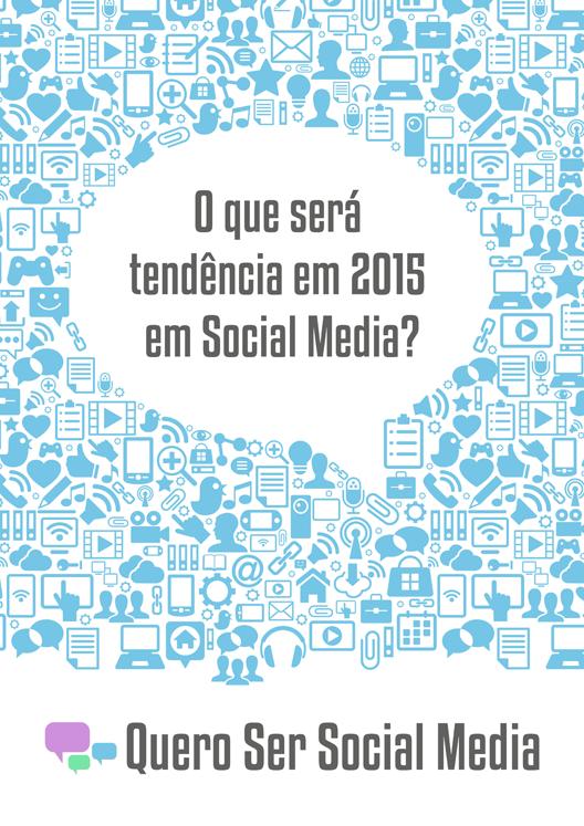 Tendências em Social Media em 2015 - E-book - Quero Ser Social Media