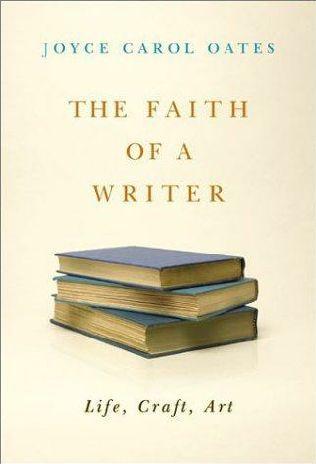 the faith of a writer by joyce carol oates seb the faith of a writer by joyce carol oates