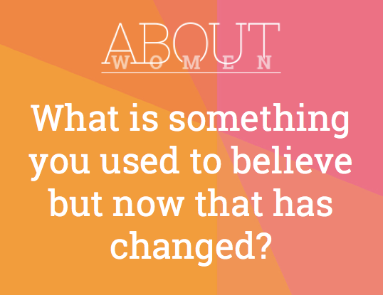 #ABOUTWOMEN #usedtobelieve #change