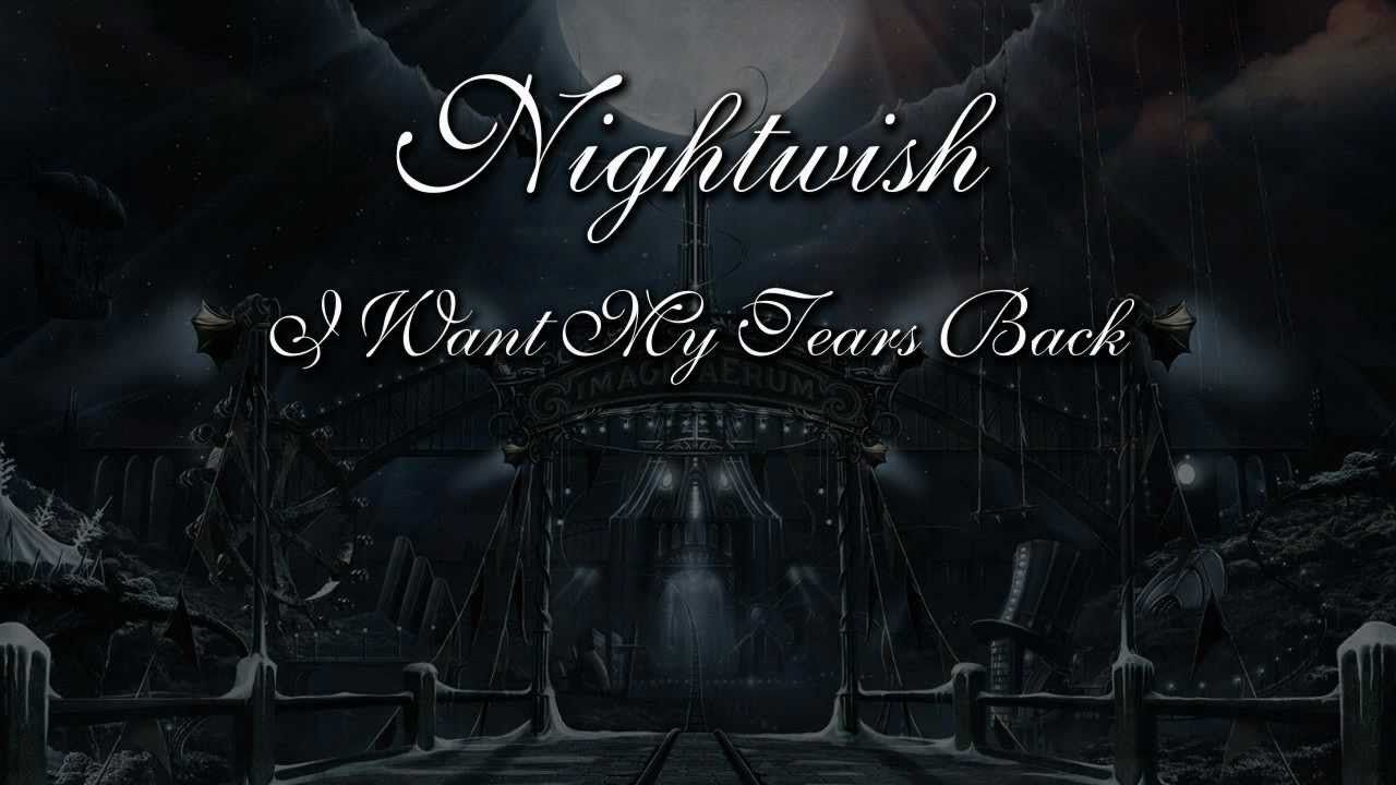 Nightwish I Want My Tears Back With Lyrics Lyrics Youtube Videos Music Metal Songs