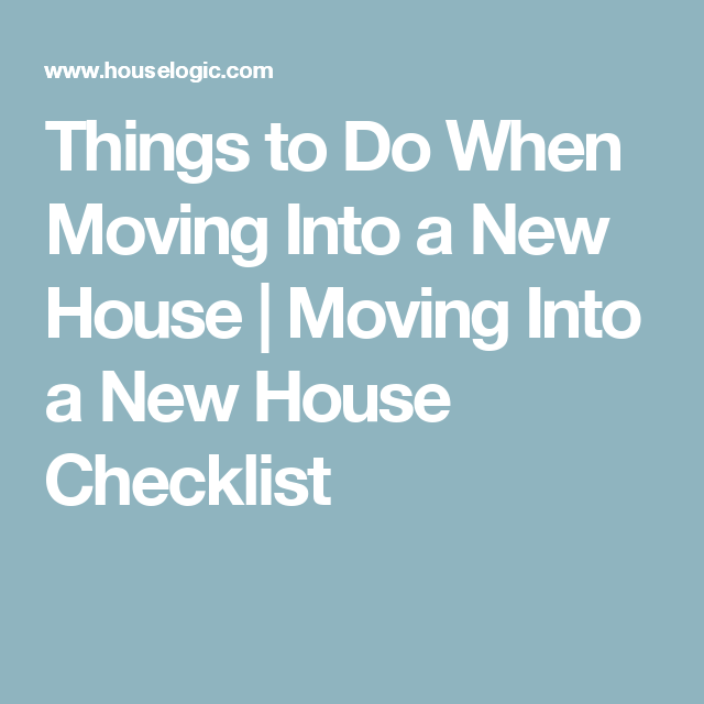 A checklist for moving into a new house new home - Things to do when moving into a new house ...